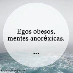 Egos obesos, mentes anoréxicas.