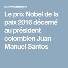 Le prix Nobel de la paix 2016 décerné au président colombien Juan Manuel Santos