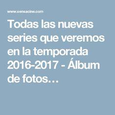Todas las nuevas series que veremos en la temporada 2016-2017 - Álbum de fotos…
