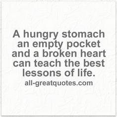 A hungry stomach an empty pocket and a broken heart | Life Lessons Quotes | all-greatquotes.com