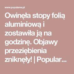 Owinęła stopy folią aluminiową i zostawiła ją na godzinę. Objawy przeziębienia zniknęły!   Popularne.pl