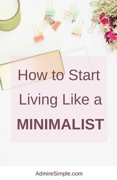 How to start living like a minimalist   Minimalism   Minimalism for beginners   start minimalism