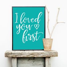 I Loved You First • Wall Art • by I Make Jelly