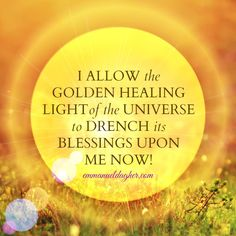 """""""I allow the golden healing light of the Universe to drench its blessings upon me now."""" YES‼👼💚💸💸💸💸💸💸💸💸💸💸💸💰SF🌉🌊🌈🌠🍀🌻❤🐞💖🙏THANK YOU I AM Healing Affirmations, Positive Affirmations Quotes, Morning Affirmations, Affirmation Quotes, Positive Quotes, Healing Light, Light Quotes, A Course In Miracles, Healing Words"""