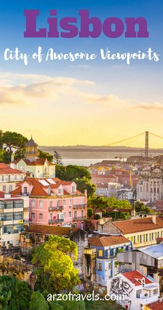 Lisbon has amazing viewpoints -   travel tips for visiting Portugal´s capital.