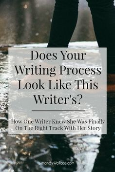 Does Your Writing Process Look Like This Writer's? How One Writer Knew She Was Finally on The Right Track with Her Story
