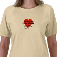 I Survived Open Heart Surgery T-shirt from http://www.zazzle.com/open+heart+surgery+tshirts
