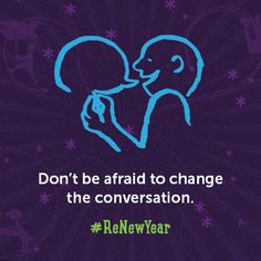 Don't be afraid to change the conversation. #ReNewYear