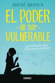 El poder de ser vulnerable // Brené Brown // Urano Crecimiento personal (Ediciones Urano)