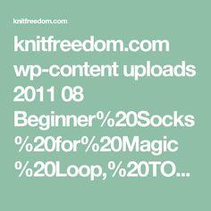 knitfreedom.com wp-content uploads 2011 08 Beginner%20Socks%20for%20Magic%20Loop,%20TOE-UP%20or%20TOP-DOWN.pdf