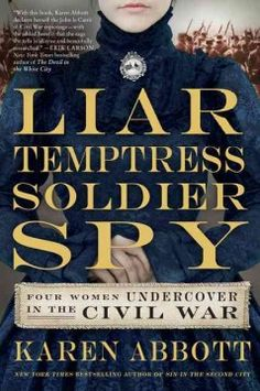 September 2015 selected title | Liar, Temptress, Soldier, Spy: Four Women Undercover in the Civil War by Karen Abbott