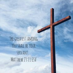 The greatest among you shall be your servant. Matthew 23:11 ESV http://bible.com/59/mat.23.11.ESV