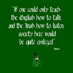ha!  I would be happy with just teaching my Irish husband and son to listen!