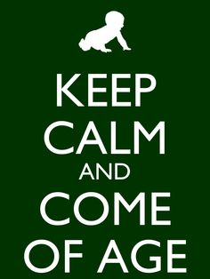 KEEP  CALM  AND  COME OF  AGE