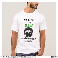 Shop Social Distancing Aliens T Shirt created by saucysmiles. Alien Quotes, Cute Alien, Aliens Funny, Detail Shop, Smiles And Laughs, Custom Clothes, Captions, Funny Tshirts, Colorful Shirts