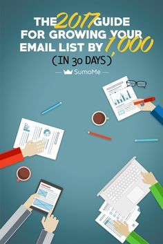 Worth a read through. From: SumoMe.com Sumo-Size Your Website: 'The 2017 Guide For Growing Your Email List 1K in 30 Days.'