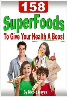158 Super Foods To Give Your Health A Boost (Eating Healthy Diet Foods) by Nicole Hayes, http://www.amazon.com/dp/B009QD2HPS/ref=cm_sw_r_pi_dp_uS-Vqb1WVHT44