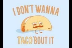 Taco bout it!!