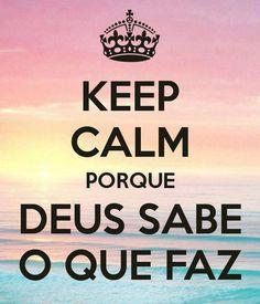Keep Calm porque Deus sabe o que faz.