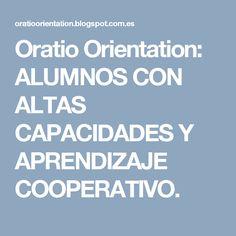 Oratio Orientation: ALUMNOS CON ALTAS CAPACIDADES Y APRENDIZAJE COOPERATIVO.