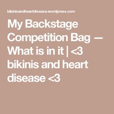 My Backstage Competition Bag — What is in it | <3 bikinis and heart disease <3