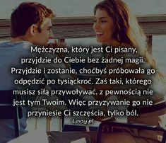Mężczyzna, który jest Ci pisany... Words Of Wisdom Quotes, Love Is Sweet, Yin Yang, Motto, Crying, Motivational Quotes, Nostalgia, Relationship, In This Moment