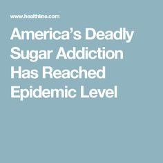 America's Deadly Sugar Addiction Has Reached Epidemic Level