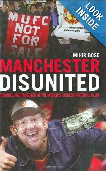 Manchester Disunited: And the Business of Soccer: Mihir Bose: 9781845131210: Amazon.com: Books