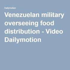 Venezuelan military overseeing food distribution - Video Dailymotion