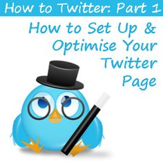 Twitter Marketing: How To Twitter: Part 1 – How to Set Up and Optimise Your Twitter Page