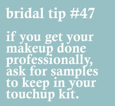 Bridal tip #47- if you get your makeup done professionally, ask for samples to keep in your touchup kit.
