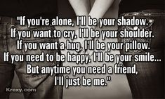 True Friends Are Quotes | Friendship Quotes - If you're alone, I'll be your shadow | Krexy ...