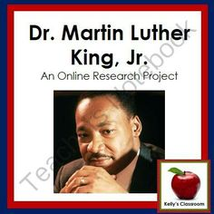 Martin Luther King Jr: Online Research (famous Americans, Black History Month) from Cealeigh from Cealeigh on TeachersNotebook.com (15 pages)  - Who was Dr. Martin Luther King, Jr.? What did he believe in? What was his famous speech about?  Help your students discover the answers to these questions and more by using this online research project to introduce several skill sets to the students.