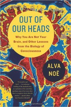 Out of Our Heads: Why You Are Not Your Brain, and Other Lessons from the Biology of Consciousness: 9780809016488: Medicine & Health Science Books @ Amazon.com