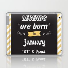 Legends Are Born in January. Laptop & iPad Skin Skins are thin, easy-to-remove, vinyl decals for customizing your iPad. Skins are made from a patented material that eliminates air bubbles and wrinkles for easy application.