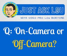 On-Camera or Off-Camera Videos: Which is Better? Just Ask Lou Episode 6