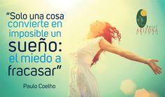 """""""Solo una cosa convierte en imposible un sueño: el miedo a fracasar"""" Paulo Coelho"""