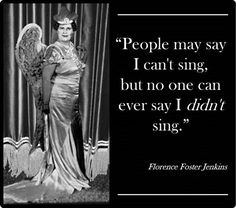 "Florence Foster Jenkins ""Her singing at its finest suggests the untrammeled swoop of some great bird."""