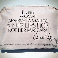 """Every woman deserves a man to ruin her lipstick, not her mascara"" - Charlotte Tilbury ""Toda mujer merece a un hombre que le arruine el lipstick, no el rímel"""