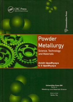 UPADHYAYA, Anish; UPADHYAYA, G. S.; TAKAGI, Ken-ichi. Powder metallurgy: science, technology and materials. Boca Raton: CRC Press, 2011. xviii, 518 p. (Series in metallurgy and materials science). Inclui bibliografia (ao final de cada capítulo) e índice; il. tab. quad.; 24x18cm.  Palavras-chave: PO METALURGICO; METALURGIA.  CDU 669-19 / U65p / 2011