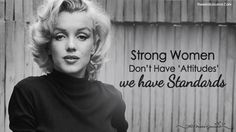 Strong Women Don't Have 'Attitudes' — We Have STANDARDS - https://themindsjournal.com/strong-women-standards/