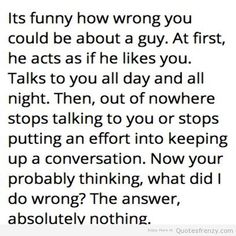 Guys can be major cowards. Can't even tell girls the truth. They just completely ignore you without telling you why. Well, fuck you!