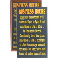 Business Hours Wooden Sign by OFFICE SIGNS. $21.06. Handmade in the USA. A keyhole hanger is engraved in the back of the sign for easy hanging. Each sign has small imperfections which make it completely unique and give it character and remind you how many hands were involved in creating this product, You won't find this hands-on approach and attention to detail from the cheaper products made in China.. Designed for indoor use. Handcrafted wooden sign. Made in the USA of furnitur...