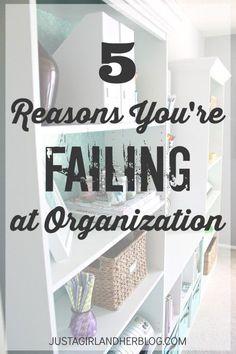 5 Reasons You're Failing at Organization -- this makes so much sense!! | JustAGirlAndHerBlog.com