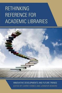 Rethinking reference for academic libraries : innovative developments and future trends / edited by Carrie Forbes, Jennifer Bowers: http://kmelot.biblioteca.udc.es/record=b1528676~S1*gag