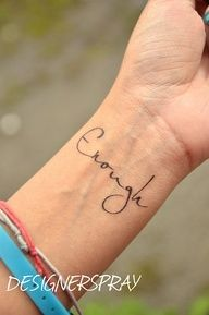 wrist tattoo - I've never really wanted a tattoo, but I love this one. I am enough.