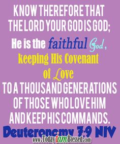 ♥ Bible Verses ♥ Deuteronomy NIV Know therefore that the LORD your God is God; he is the faithful God, keeping his covenant of love to a thousand generations of those who love him and keep his commands. Walk By Faith, Faith In God, Motivational Words, Inspirational Quotes, God Bless Us All, Praise The Lords, Praise God, The Great I Am, Jesus Is Lord
