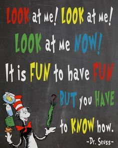 """Free Dr. Seuss Printables - Cat In The Hat. """"Look at me! Look at me! Look at me now! It is fun to have fun, but you have to know how!"""""""