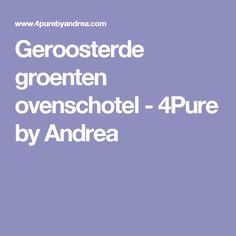 Geroosterde groenten ovenschotel - 4Pure by Andrea