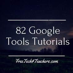 Free Technology for Teachers: 82 Google Tools Tutorial Videos